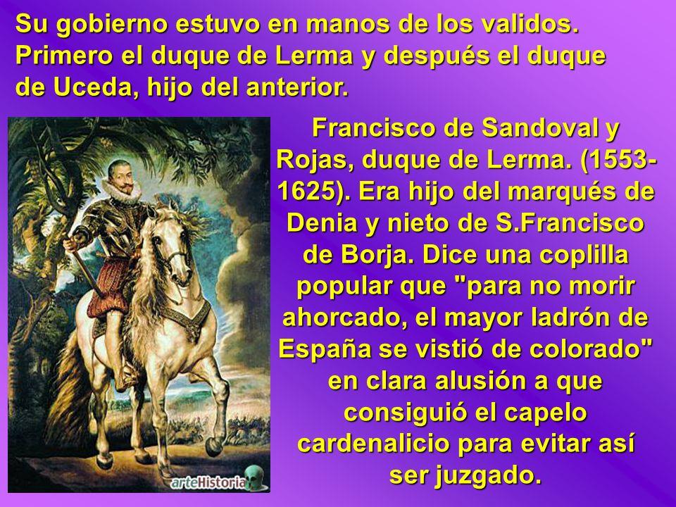 Francisco de Sandoval y Rojas, duque de Lerma. (1553- 1625). Era hijo del marqués de Denia y nieto de S.Francisco de Borja. Dice una coplilla popular