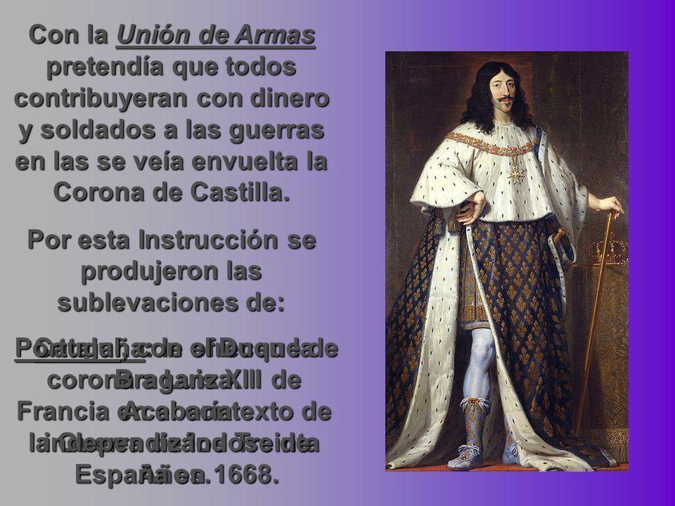 Con la Unión de Armas pretendía que todos contribuyeran con dinero y soldados a las guerras en las se veía envuelta la Corona de Castilla. Por esta In