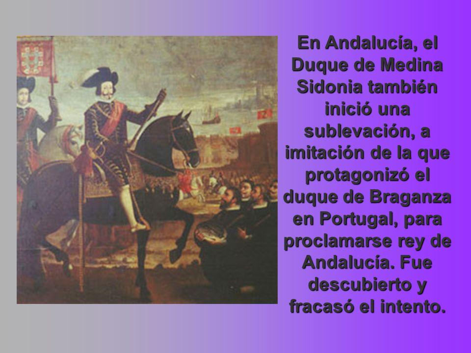 En Andalucía, el Duque de Medina Sidonia también inició una sublevación, a imitación de la que protagonizó el duque de Braganza en Portugal, para proc