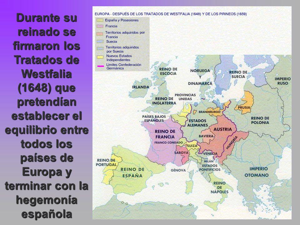 Durante su reinado se firmaron los Tratados de Westfalia (1648) que pretendían establecer el equilibrio entre todos los países de Europa y terminar co