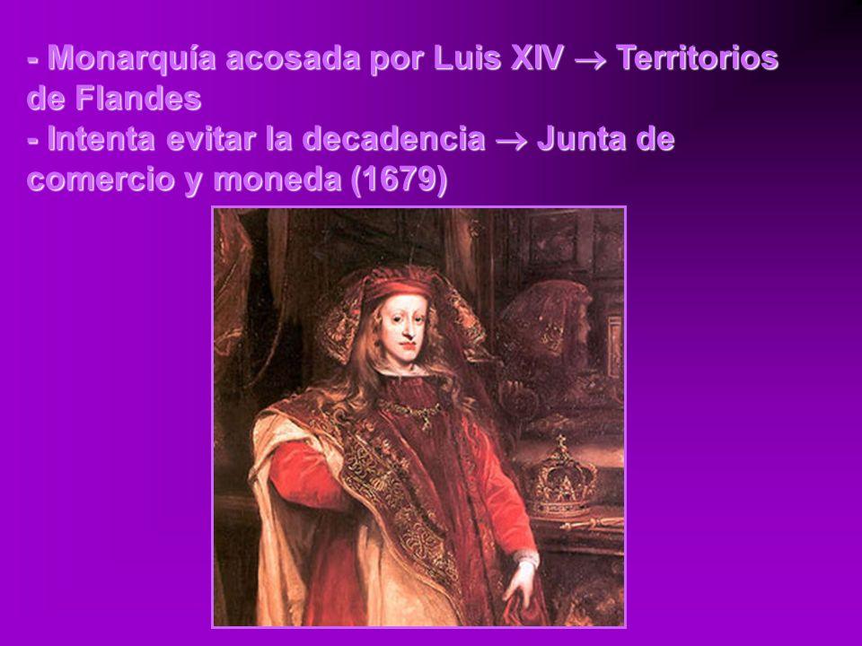 - Monarquía acosada por Luis XIV Territorios de Flandes - Intenta evitar la decadencia Junta de comercio y moneda (1679)