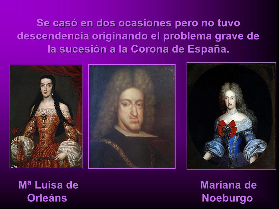 Mª Luisa de Orleáns Mª Luisa de Orleáns Mariana de Noeburgo Mariana de Noeburgo Se casó en dos ocasiones pero no tuvo descendencia originando el probl