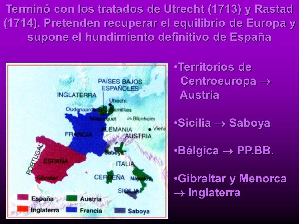 Terminó con los tratados de Utrecht (1713) y Rastad (1714). Pretenden recuperar el equilibrio de Europa y supone el hundimiento definitivo de España T