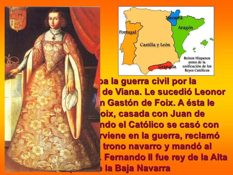 Intentaron la unión territorial de los 5 reinos de España: Castilla, Aragón, Granada, Portugal y Navarra. En Navarra, continuaba la guerra civil por l