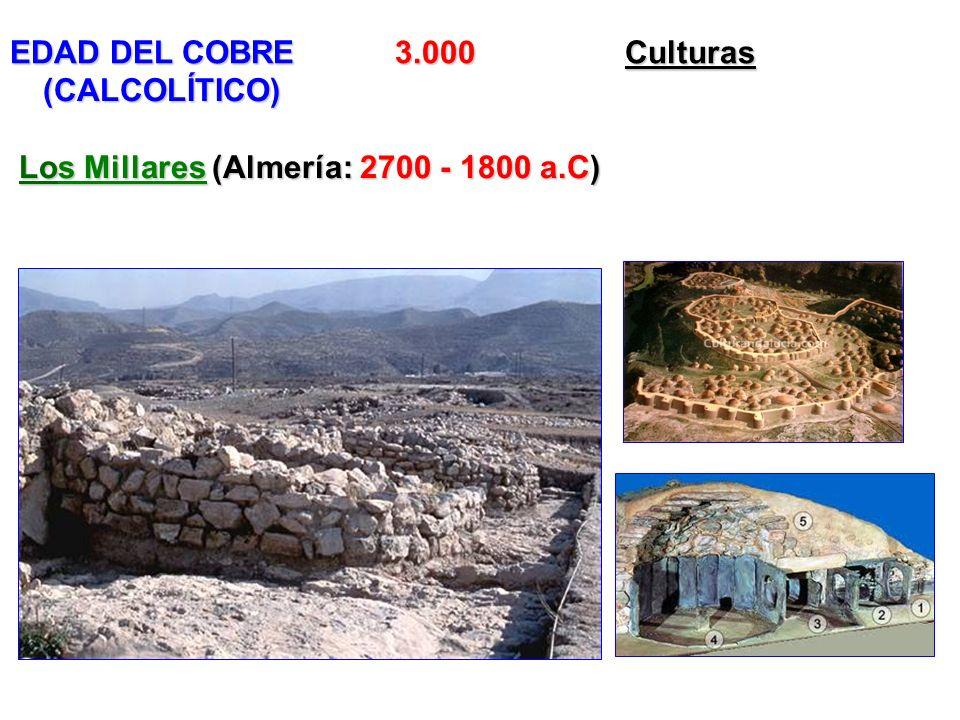 EDAD DEL COBRE3.000Culturas EDAD DEL COBRE 3.000 Culturas (CALCOLÍTICO) Los Millares (Almería: 2700 - 1800 a.C)