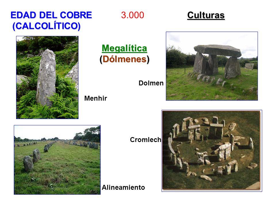EDAD DEL COBRECulturas EDAD DEL COBRE 3.000 Culturas (CALCOLÍTICO) Megalítica Megalítica (Dólmenes) (Dólmenes) Menhir Dolmen Alineamiento Cromlech
