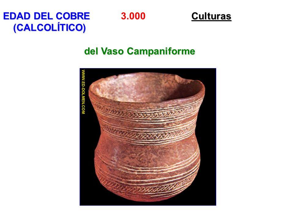 EDAD DEL COBRECulturas EDAD DEL COBRE 3.000 Culturas (CALCOLÍTICO) del Vaso Campaniforme