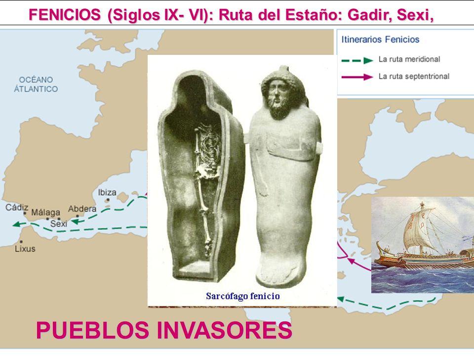 FENICIOS (Siglos IX- VI): Ruta del Estaño: Gadir, Sexi, PUEBLOS INVASORES