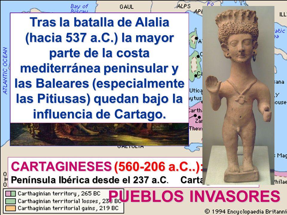 PUEBLOS INVASORES CARTAGINESES (560-206 a.C..): Invaden la Península Ibérica desde el 237 a.C. Cartago Nova Tras la batalla de Alalia (hacia 537 a.C.)