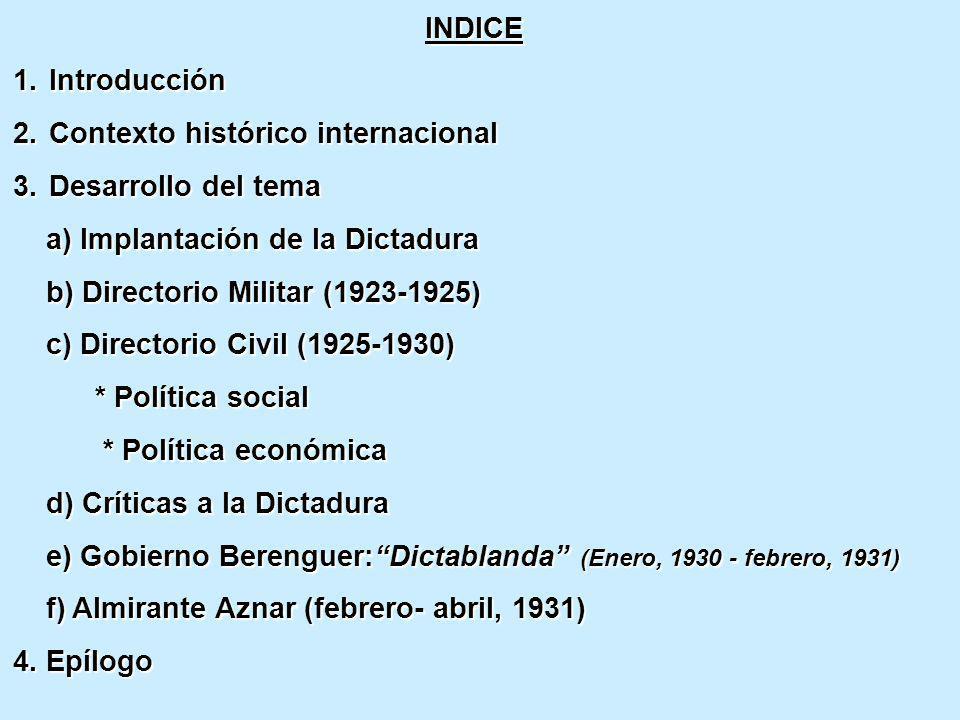 INDICE 1.Introducción 2.Contexto histórico internacional 3.Desarrollo del tema a) Implantación de la Dictadura a) Implantación de la Dictadura b) Dire