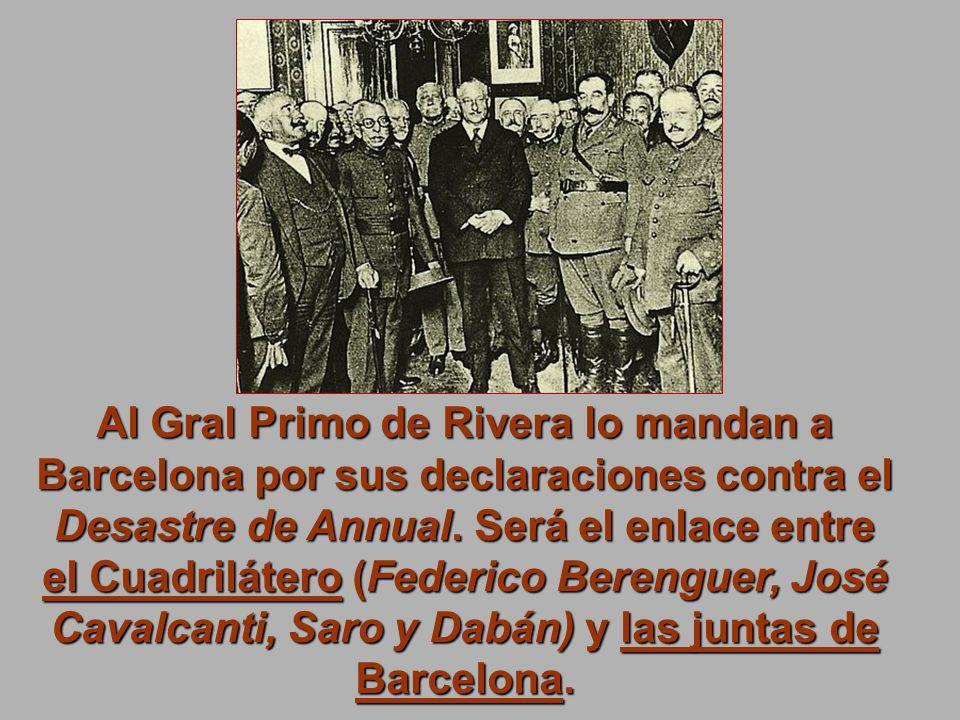 Al Gral Primo de Rivera lo mandan a Barcelona por sus declaraciones contra el Desastre de Annual. Será el enlace entre el Cuadrilátero (Federico Beren