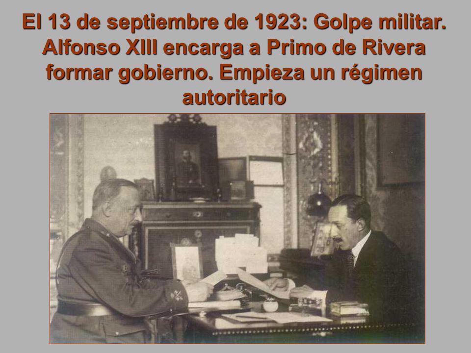 El 13 de septiembre de 1923: Golpe militar. Alfonso XIII encarga a Primo de Rivera formar gobierno. Empieza un régimen autoritario