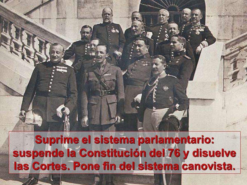Suprime el sistema parlamentario: suspende la Constitución del 76 y disuelve las Cortes. Pone fin del sistema canovista.