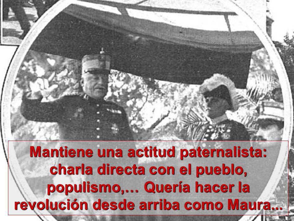 Mantiene una actitud paternalista: charla directa con el pueblo, populismo,… Quería hacer la revolución desde arriba como Maura...