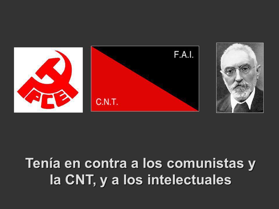 Tenía en contra a los comunistas y la CNT, y a los intelectuales