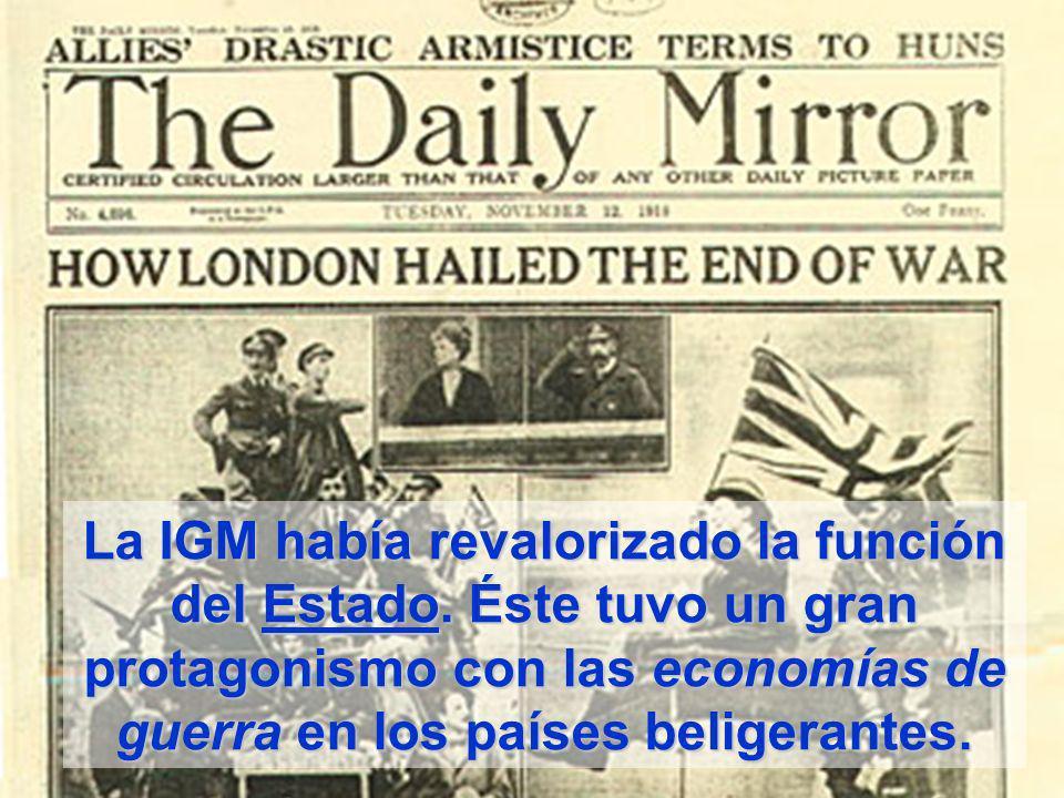 La IGM había revalorizado la función del Estado. Éste tuvo un gran protagonismo con las economías de guerra en los países beligerantes.