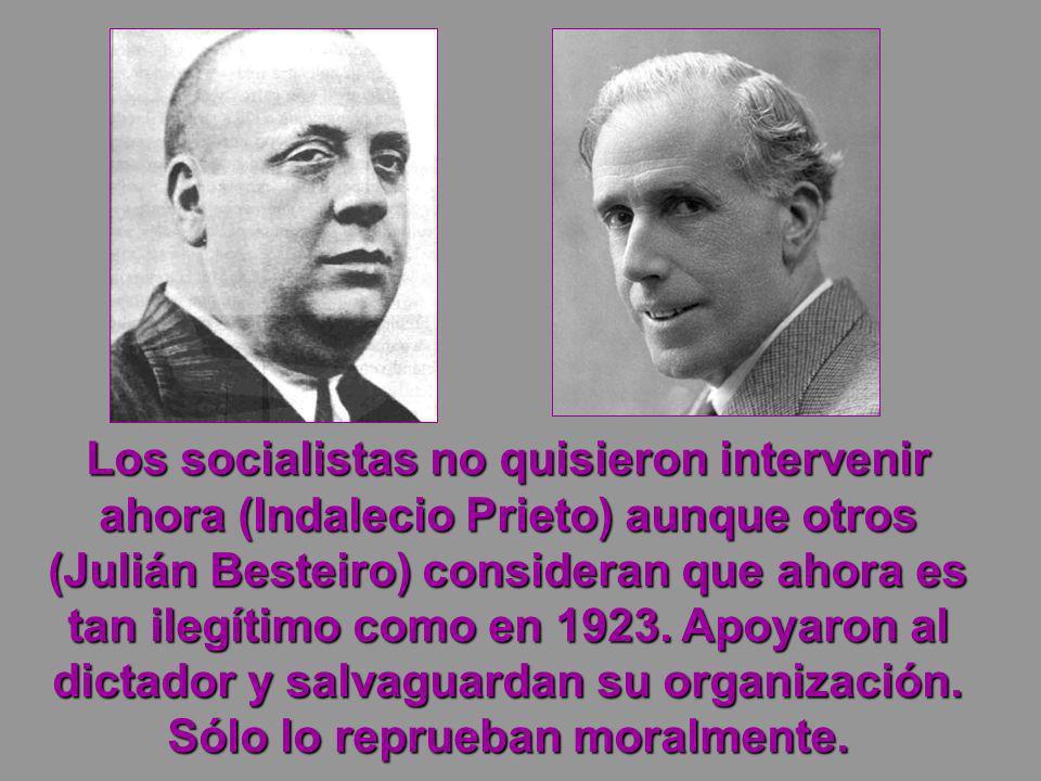 Los socialistas no quisieron intervenir ahora (Indalecio Prieto) aunque otros (Julián Besteiro) consideran que ahora es tan ilegítimo como en 1923. Ap