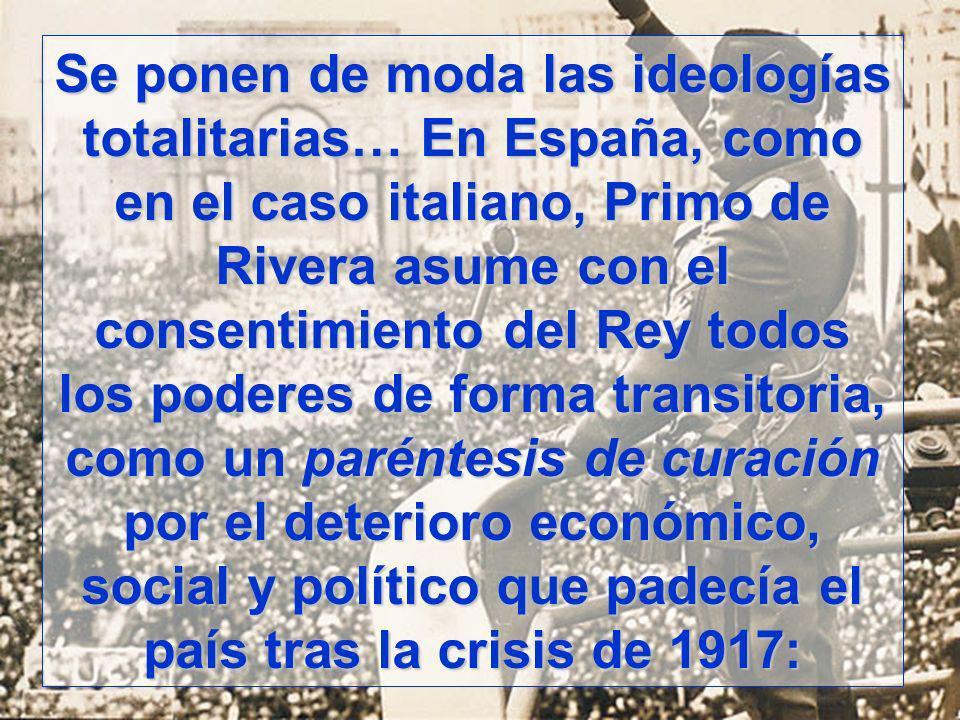 Se ponen de moda las ideologías totalitarias… En España, como en el caso italiano, Primo de Rivera asume con el consentimiento del Rey todos los poder