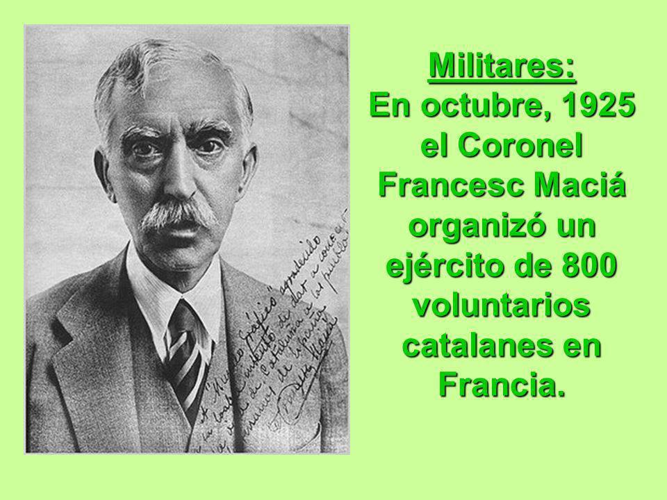 Militares: En octubre, 1925 el Coronel Francesc Maciá organizó un ejército de 800 voluntarios catalanes en Francia.
