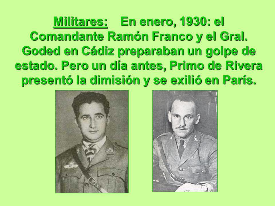 Militares:En enero, 1930: el Comandante Ramón Franco y el Gral. Goded en Cádiz preparaban un golpe de estado. Pero un día antes, Primo de Rivera prese