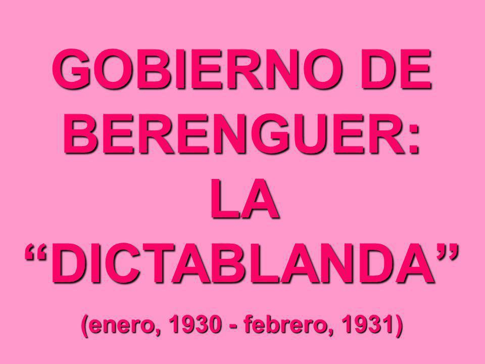 GOBIERNO DE BERENGUER: LA DICTABLANDA (enero, 1930 - febrero, 1931)