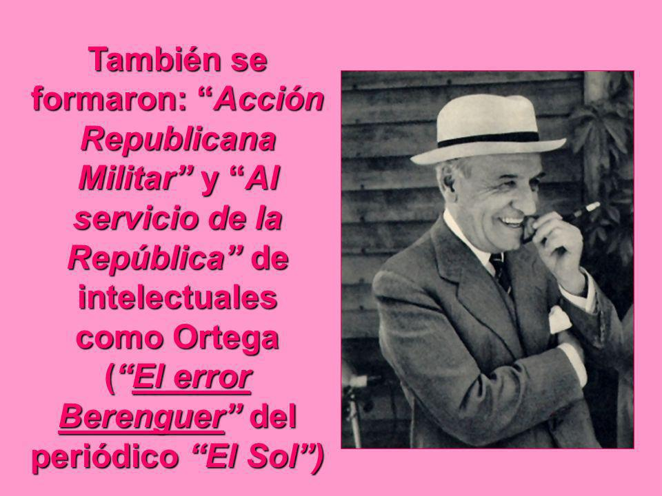 También se formaron: Acción Republicana Militar y Al servicio de la República de intelectuales como Ortega (El error Berenguer del periódico El Sol)