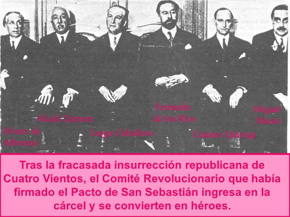 Alvaro de Albornoz Alcalá Zamora Largo Caballero Fernando de los Ríos Casares Quiroga Miguel. Maura Tras la fracasada insurrección republicana de Cuat