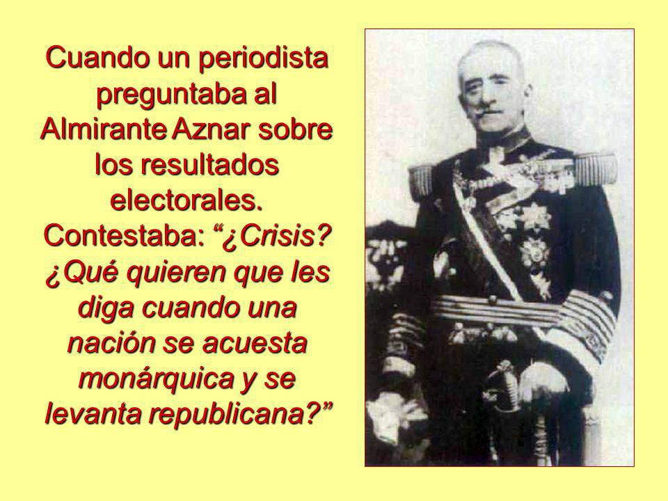 Cuando un periodista preguntaba al Almirante Aznar sobre los resultados electorales. Contestaba: ¿Crisis? ¿Qué quieren que les diga cuando una nación