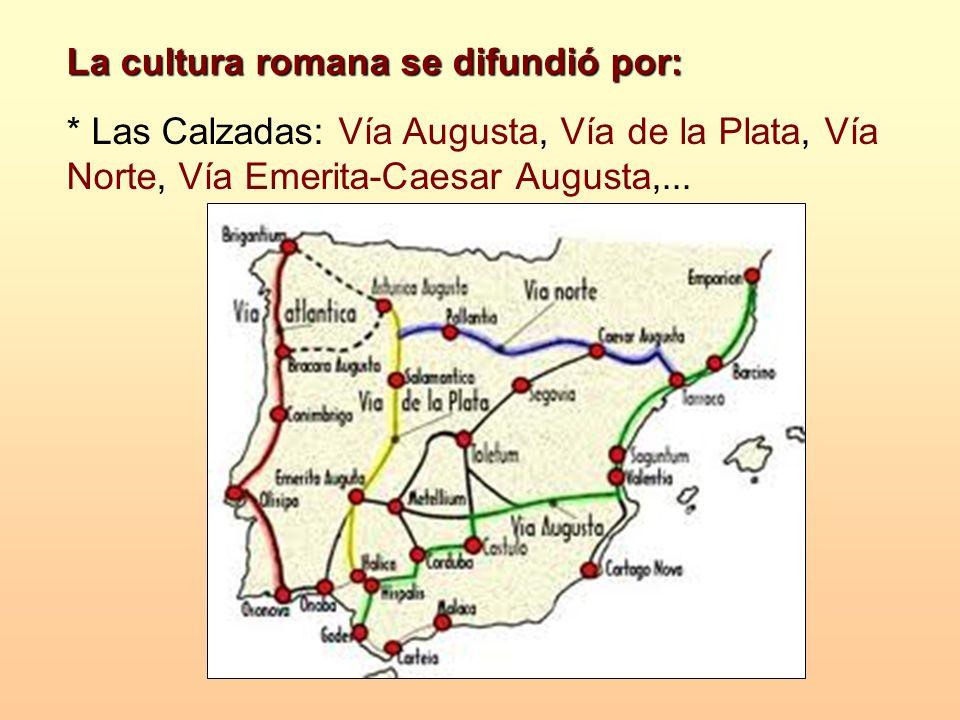 * Las Calzadas: Vía Augusta, Vía de la Plata, Vía Norte, Vía Emerita-Caesar Augusta,... La cultura romana se difundió por: