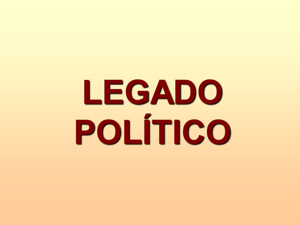LEGADO POLÍTICO