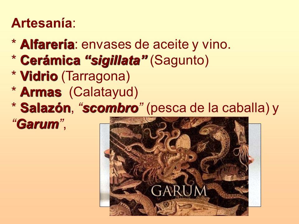 Artesanía: Alfarería Cerámica sigillata * Alfarería: envases de aceite y vino. * Cerámica sigillata (Sagunto) Vidrio * Vidrio (Tarragona) Armas * Arma