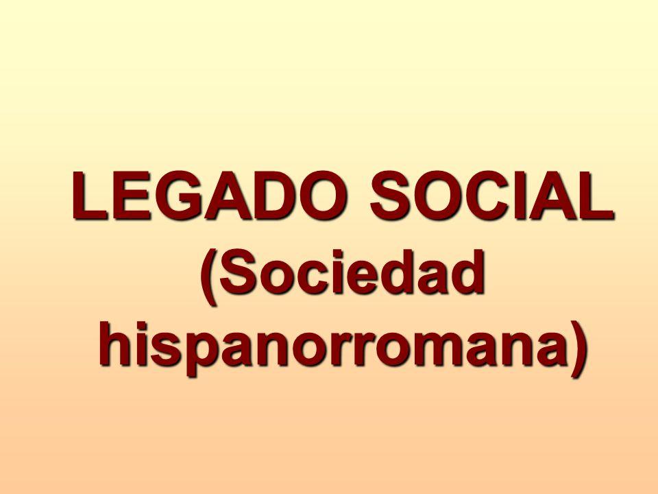 LEGADO SOCIAL (Sociedad hispanorromana)