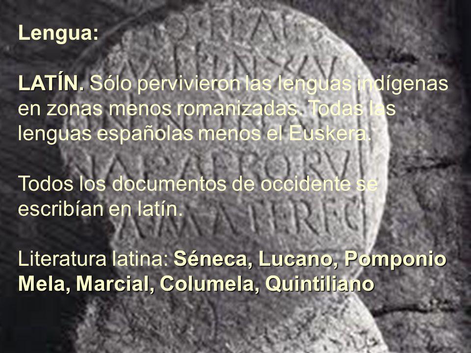 Lengua: LATÍN. LATÍN. Sólo pervivieron las lenguas indígenas en zonas menos romanizadas. Todas las lenguas españolas menos el Euskera. Todos los docum