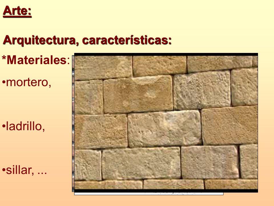 *Materiales: mortero, ladrillo, sillar,... Arte: Arquitectura,características: Arquitectura, características: