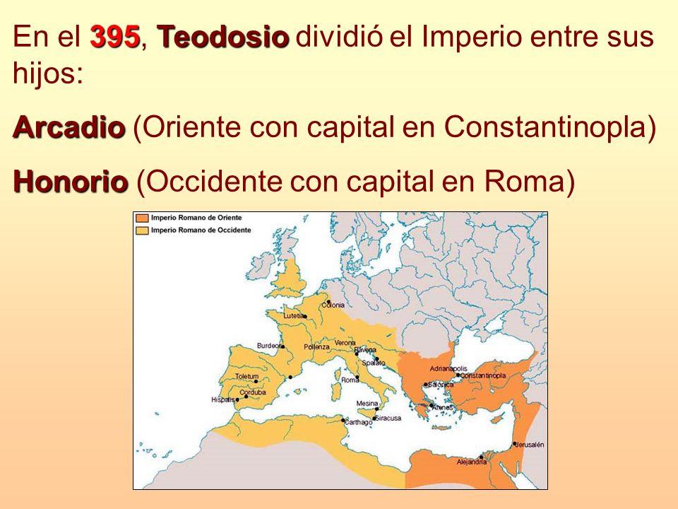 395Teodosio En el 395, Teodosio dividió el Imperio entre sus hijos: Arcadio Arcadio (Oriente con capital en Constantinopla) Honorio Honorio (Occidente
