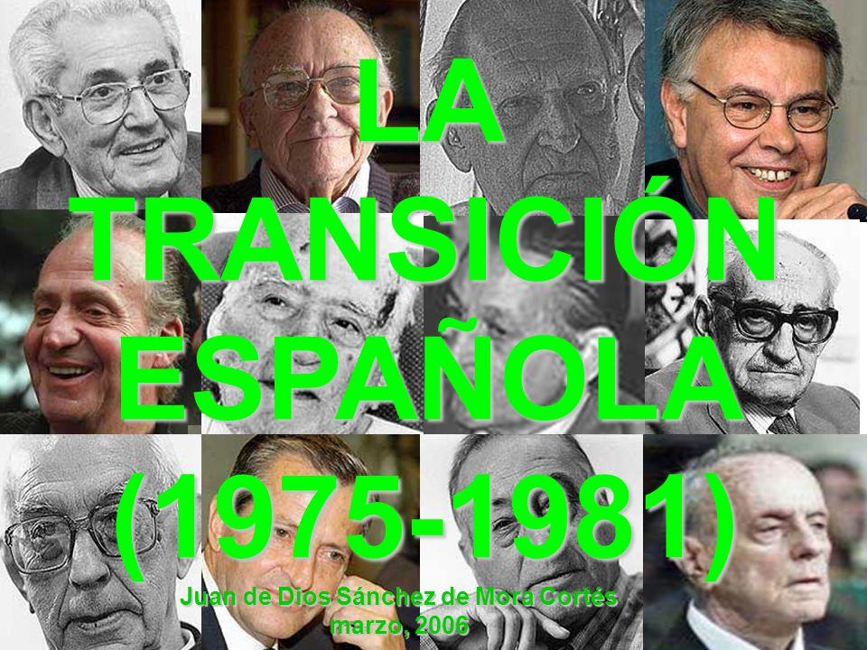 LA TRANSICIÓN ESPAÑOLA (1975-1981) Juan de Dios Sánchez de Mora Cortés marzo, 2006