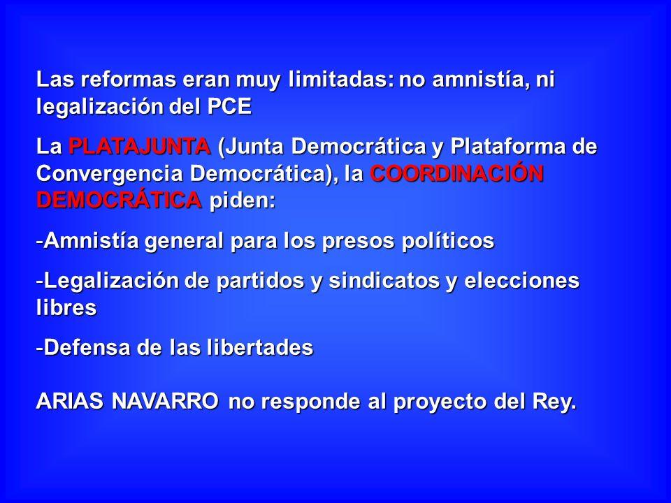 Las reformas eran muy limitadas: no amnistía, ni legalización del PCE La PLATAJUNTA (Junta Democrática y Plataforma de Convergencia Democrática), la C