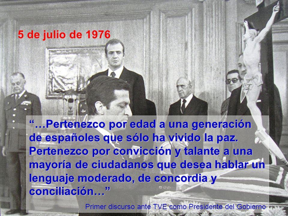5 de julio de 1976 …Pertenezco por edad a una generación de españoles que sólo ha vivido la paz. Pertenezco por convicción y talante a una mayoría de