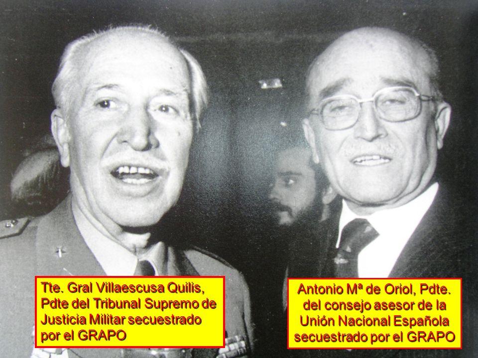 Antonio Mª de Oriol, Pdte. del consejo asesor de la Unión Nacional Española secuestrado por el GRAPO Tte. Gral Villaescusa Quilis, Pdte del Tribunal S