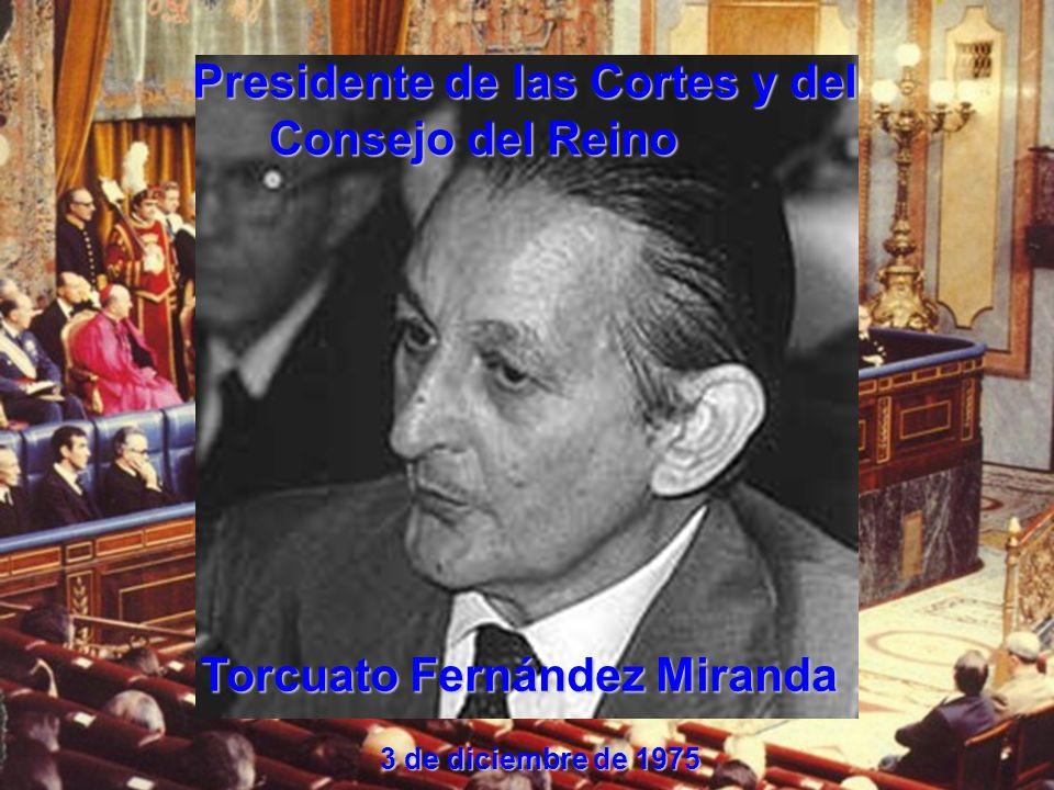 Presidente de las Cortes y del Consejo del Reino Presidente de las Cortes y del Consejo del Reino Torcuato Fernández Miranda Torcuato Fernández Mirand