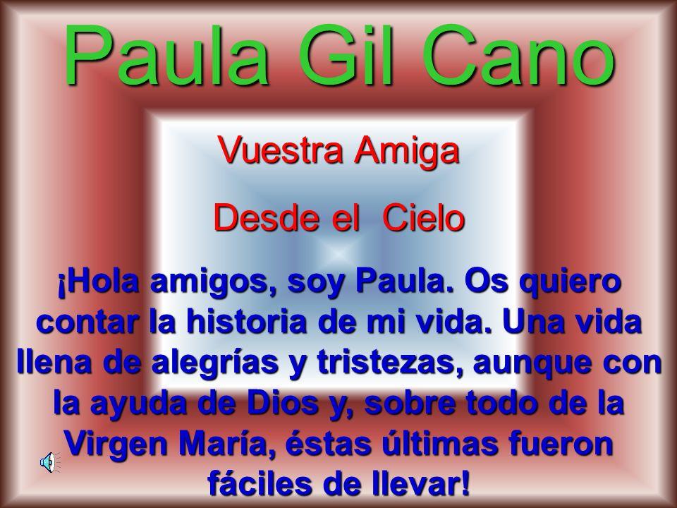 Paula Gil Cano Vuestra Amiga Desde el Cielo ¡Hola amigos, soy Paula. Os quiero contar la historia de mi vida. Una vida llena de alegrías y tristezas,