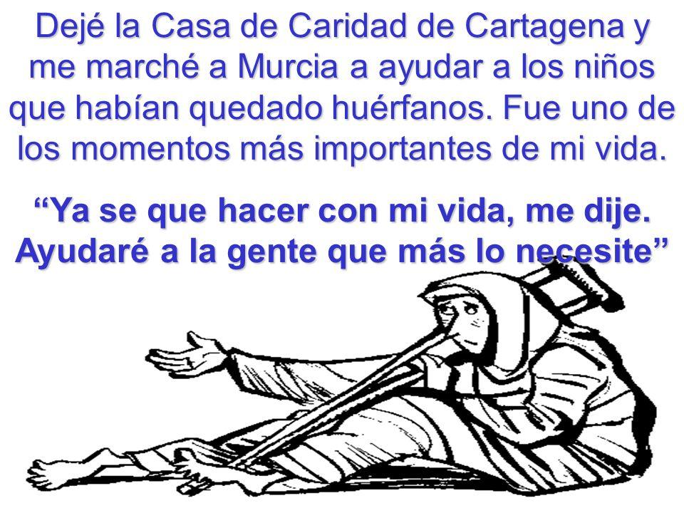 Dejé la Casa de Caridad de Cartagena y me marché a Murcia a ayudar a los niños que habían quedado huérfanos. Fue uno de los momentos más importantes d