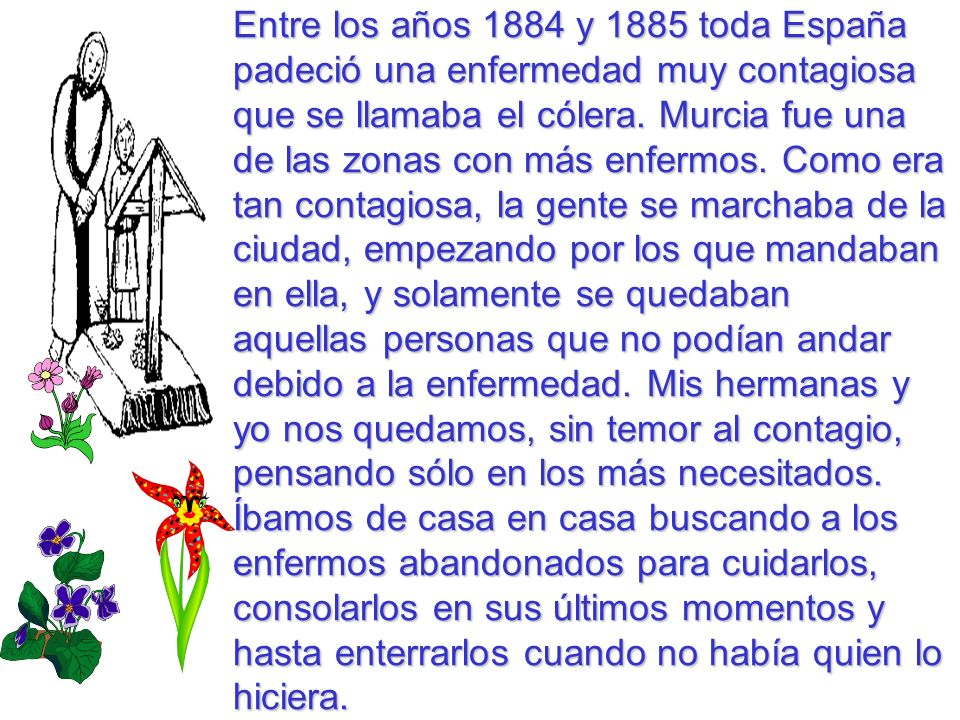 Entre los años 1884 y 1885 toda España padeció una enfermedad muy contagiosa que se llamaba el cólera. Murcia fue una de las zonas con más enfermos. C