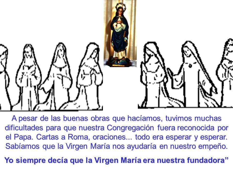 A pesar de las buenas obras que hacíamos, tuvimos muchas dificultades para que nuestra Congregación fuera reconocida por el Papa. Cartas a Roma, oraci