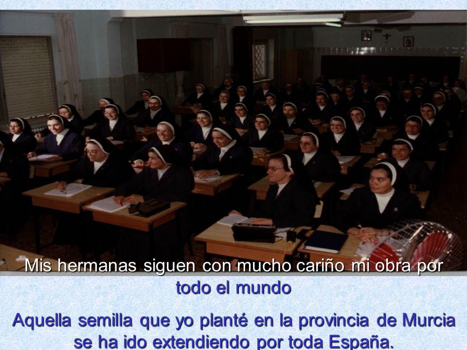 Mis hermanas siguen con mucho cariño mi obra por todo el mundo Aquella semilla que yo planté en la provincia de Murcia se ha ido extendiendo por toda