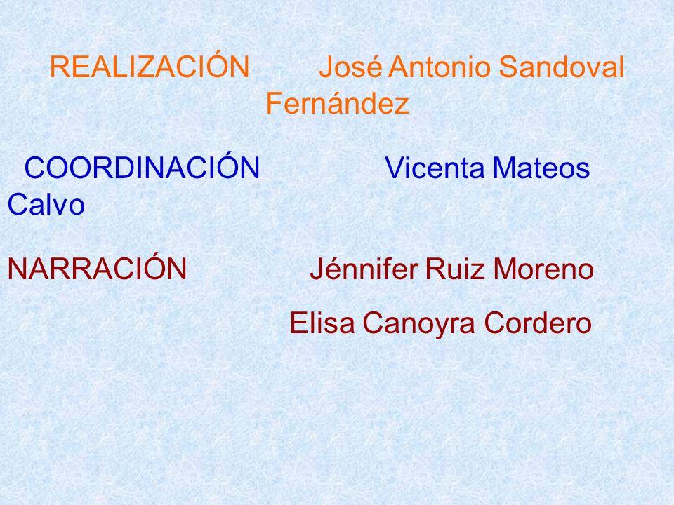 REALIZACIÓNJosé Antonio Sandoval Fernández COORDINACIÓN Vicenta Mateos Calvo NARRACIÓN Jénnifer Ruiz Moreno Elisa Canoyra Cordero
