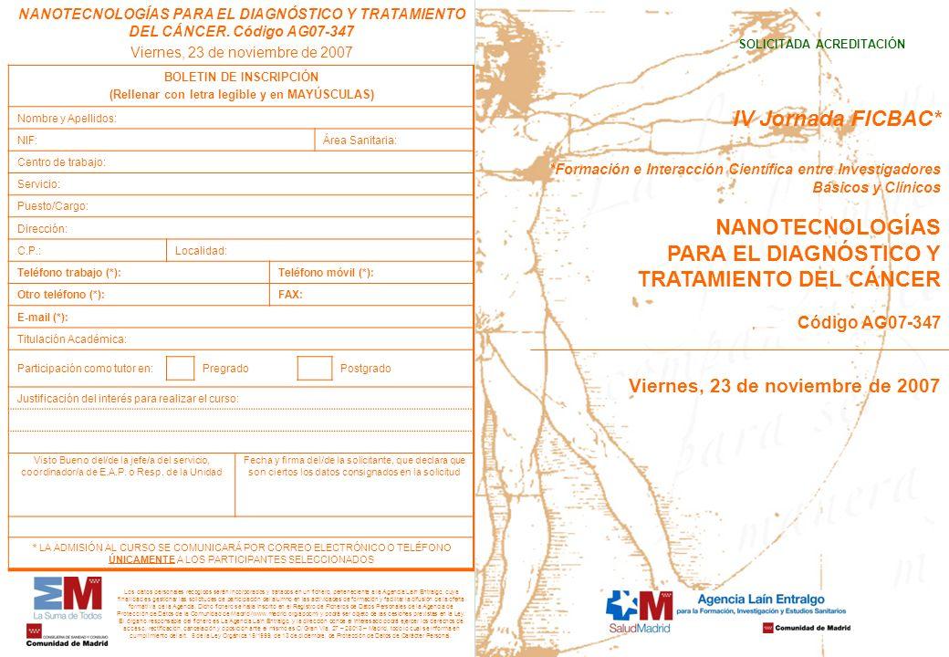 NANOTECNOLOGÍAS PARA EL DIAGNÓSTICO Y TRATAMIENTO DEL CÁNCER. Código AG07-347 Viernes, 23 de noviembre de 2007 BOLETIN DE INSCRIPCIÓN (Rellenar con le
