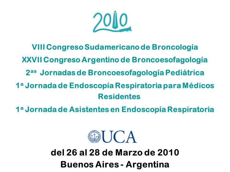 VIII Congreso Sudamericano de Broncología XXVII Congreso Argentino de Broncoesofagología 2 as Jornadas de Broncoesofagología Pediátrica 1 a Jornada de