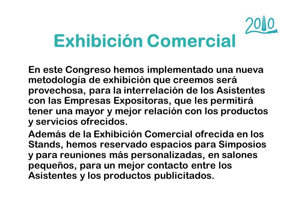 Exhibición Comercial En este Congreso hemos implementado una nueva metodología de exhibición que creemos será provechosa, para la interrelación de los