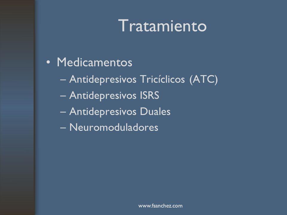 Tratamiento Medicamentos –Antidepresivos Tricíclicos (ATC) –Antidepresivos ISRS –Antidepresivos Duales –Neuromoduladores www.fsanchez.com